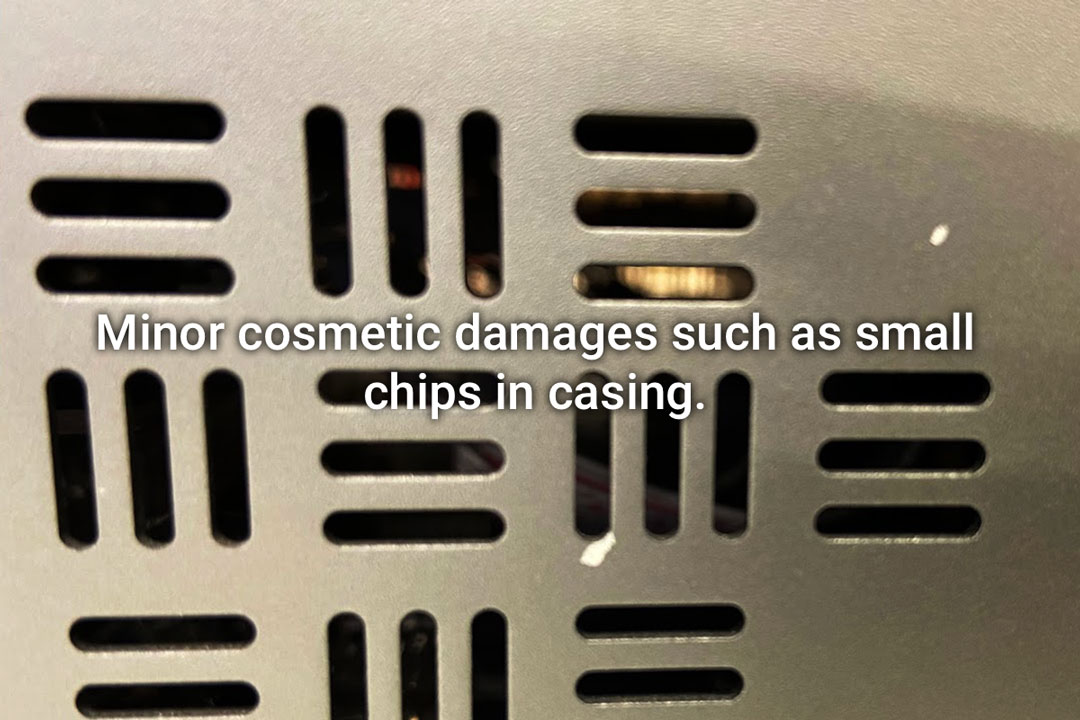 Minor cosmetic damages such as small chips in casing
